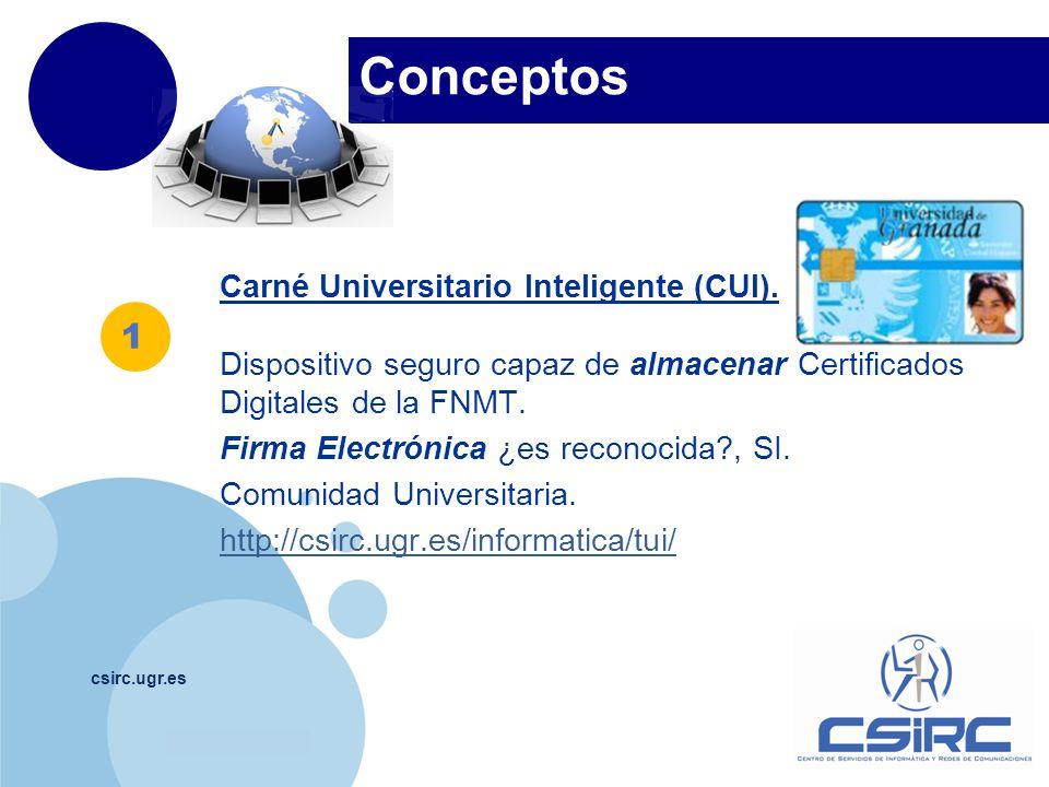 www.company.com Conceptos csirc.ugr.es Uso Carné Universitario Inteligente, es necesario: Disponer de un lector de tarjetas (SmartCard Reader) conectado al ordenador en el que deseemos utilizar el Certificado Digital y con los drivers correspondientes.