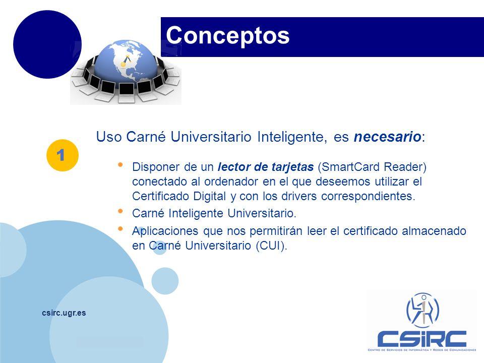 www.company.com Conceptos csirc.ugr.es Uso Carné Universitario Inteligente, es necesario: Disponer de un lector de tarjetas (SmartCard Reader) conecta