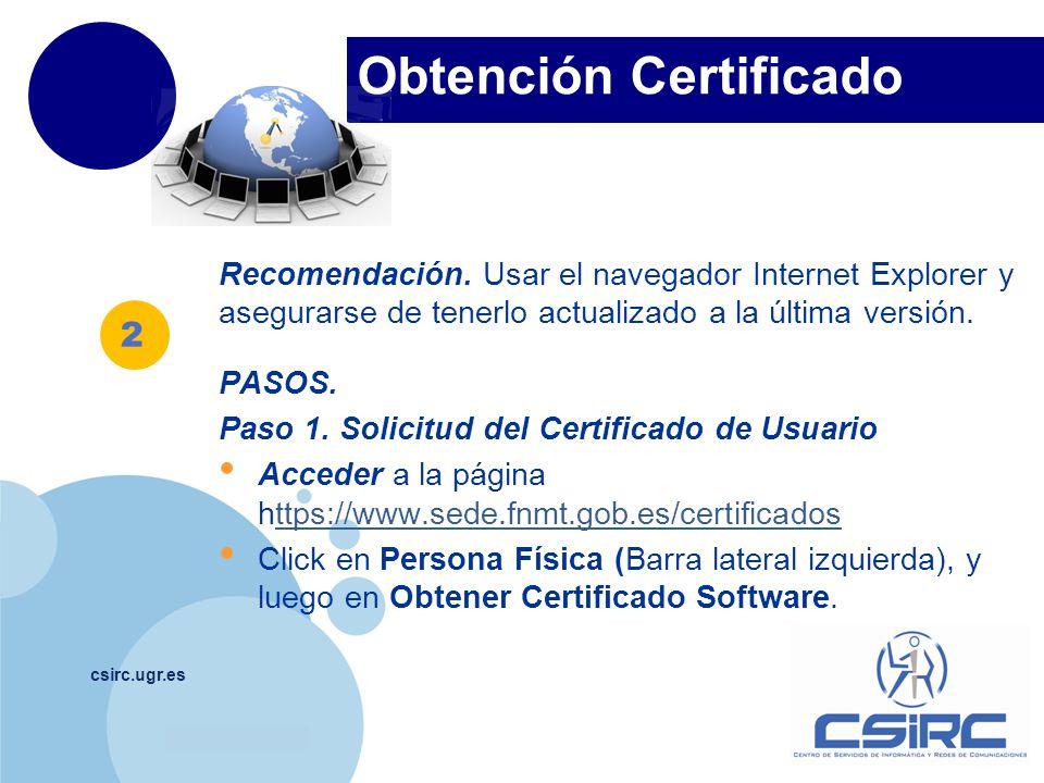 www.company.com Obtención Certificado csirc.ugr.es Seguir los pasos 1 y 2: paso 2 si no es la única persona que tiene acceso a su PC se recomienda seleccionar la opción Longitud de clave grado elevado.