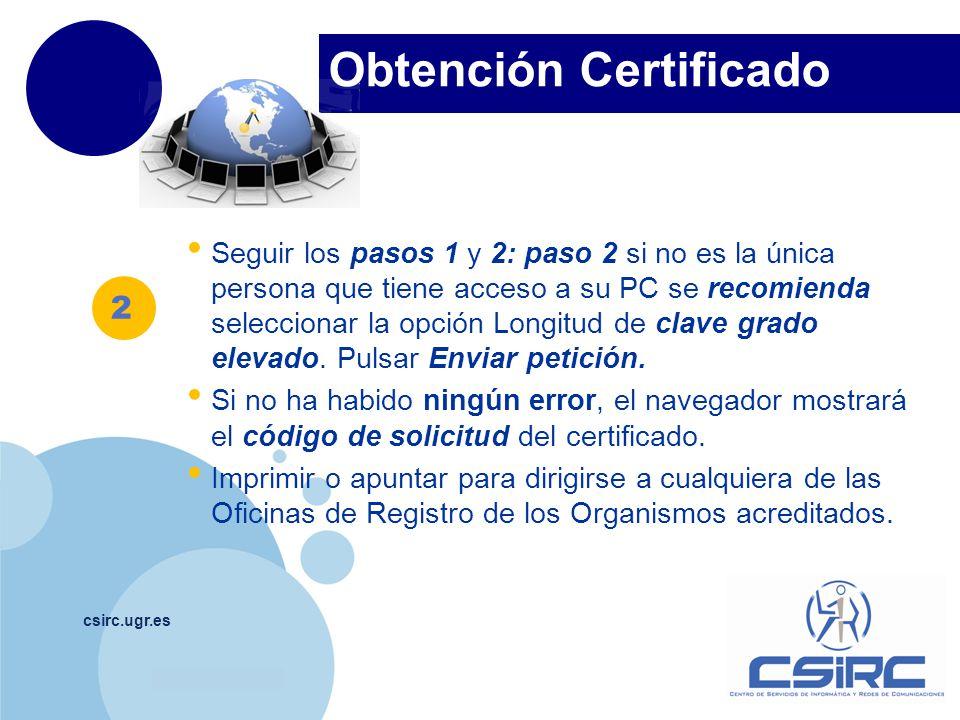 www.company.com Obtención Certificado csirc.ugr.es Seguir los pasos 1 y 2: paso 2 si no es la única persona que tiene acceso a su PC se recomienda sel