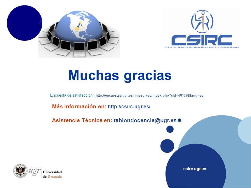 Muchas gracias csirc.ugr.es Encuesta de satisfacción: http://encuestas.ugr.es/limesurvey/index.php sid=48166&lang=es http://encuestas.ugr.es/limesurvey/index.php sid=48166&lang=es Más información en: http://csirc.ugr.es/ Asistencia Técnica en: tablondocencia@ugr.es