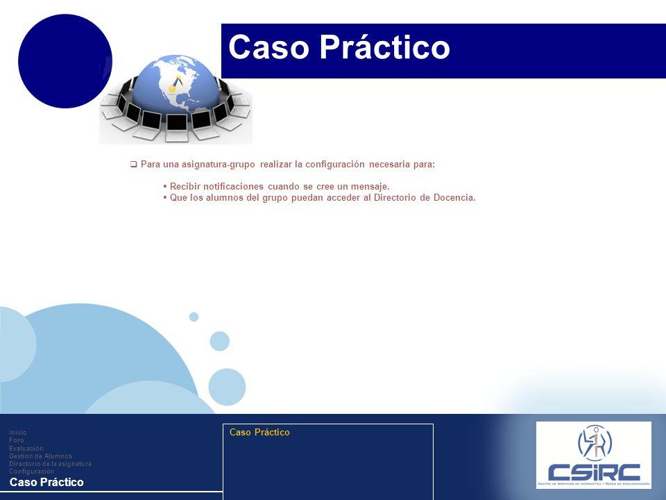 www.company.com Inicio Foro Evaluación Gestion de Alumnos Directorio de la asignatura Configuración Caso Práctico Para una asignatura-grupo realizar la configuración necesaria para: Recibir notificaciones cuando se cree un mensaje.