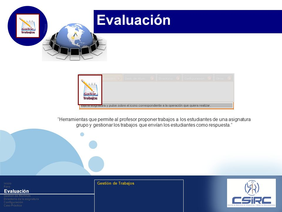 www.company.com Herramientas que permite al profesor proponer trabajos a los estudiantes de una asignatura grupo y gestionar los trabajos que envían los estudiantes como respuesta.
