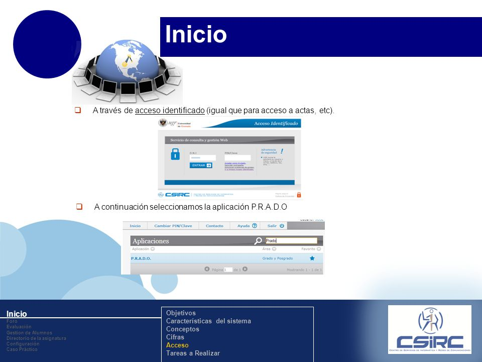 www.company.com Inicio Foro Evaluación Gestion de Alumnos Directorio de la asignatura Configuración Caso Práctico Objetivos Características del sistema Conceptos Cifras Acceso Tareas a Realizar A través de acceso identificado (igual que para acceso a actas, etc).