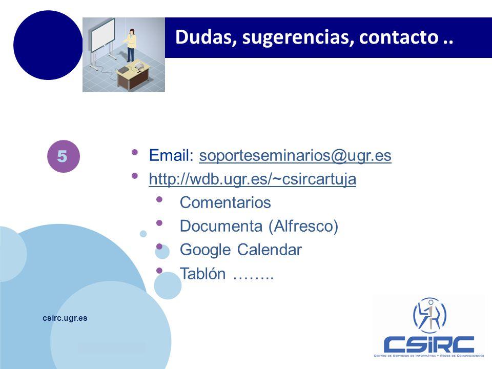www.company.com csirc.ugr.es Dudas, sugerencias, contacto.. 5 Email: soporteseminarios@ugr.essoporteseminarios@ugr.es http://wdb.ugr.es/~csircartuja C