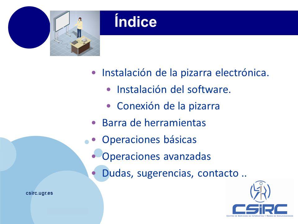 www.company.com Índice csirc.ugr.es Instalación de la pizarra electrónica. Instalación del software. Conexión de la pizarra Barra de herramientas Oper