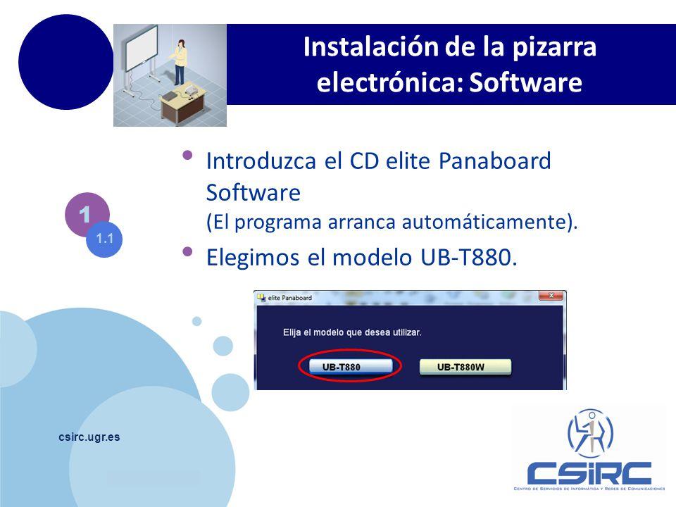 www.company.com csirc.ugr.es Instalación de la pizarra electrónica: Software 1 Introduzca el CD elite Panaboard Software (El programa arranca automáti