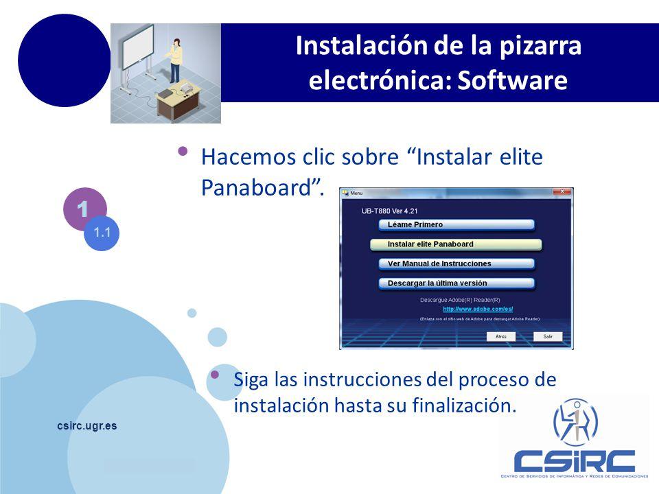 www.company.com csirc.ugr.es Instalación de la pizarra electrónica: Software 1 Hacemos clic sobre Instalar elite Panaboard. Siga las instrucciones del