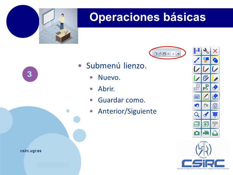 www.company.com csirc.ugr.es 3 Operaciones básicas Submenú lienzo. Nuevo. Abrir. Guardar como. Anterior/Siguiente