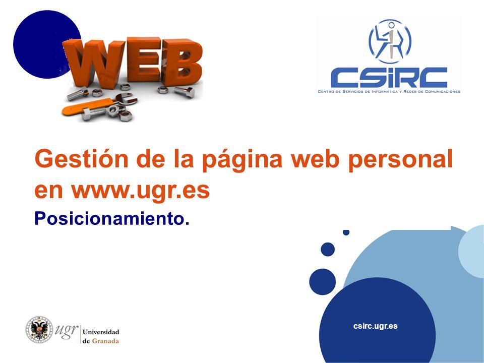csirc.ugr.es Gestión de la página web personal en www.ugr.es Posicionamiento.