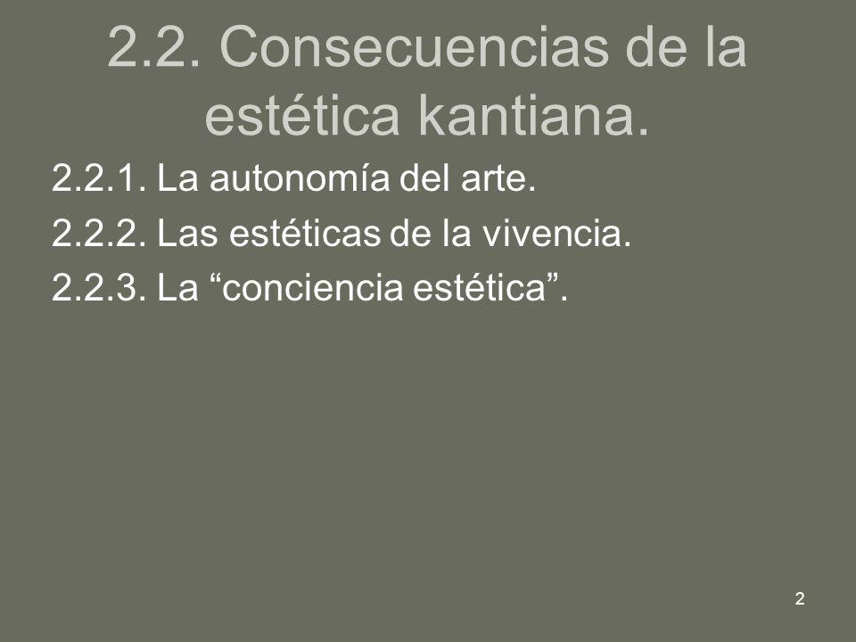 2 2.2.1. La autonomía del arte. 2.2.2. Las estéticas de la vivencia. 2.2.3. La conciencia estética.