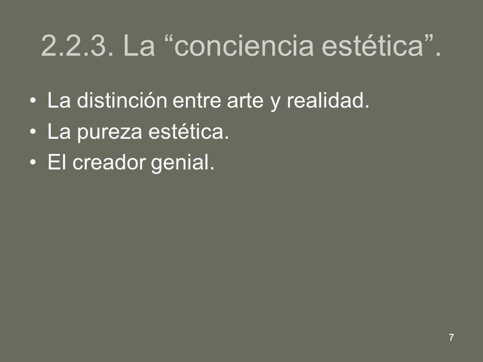 7 2.2.3. La conciencia estética. La distinción entre arte y realidad. La pureza estética. El creador genial.