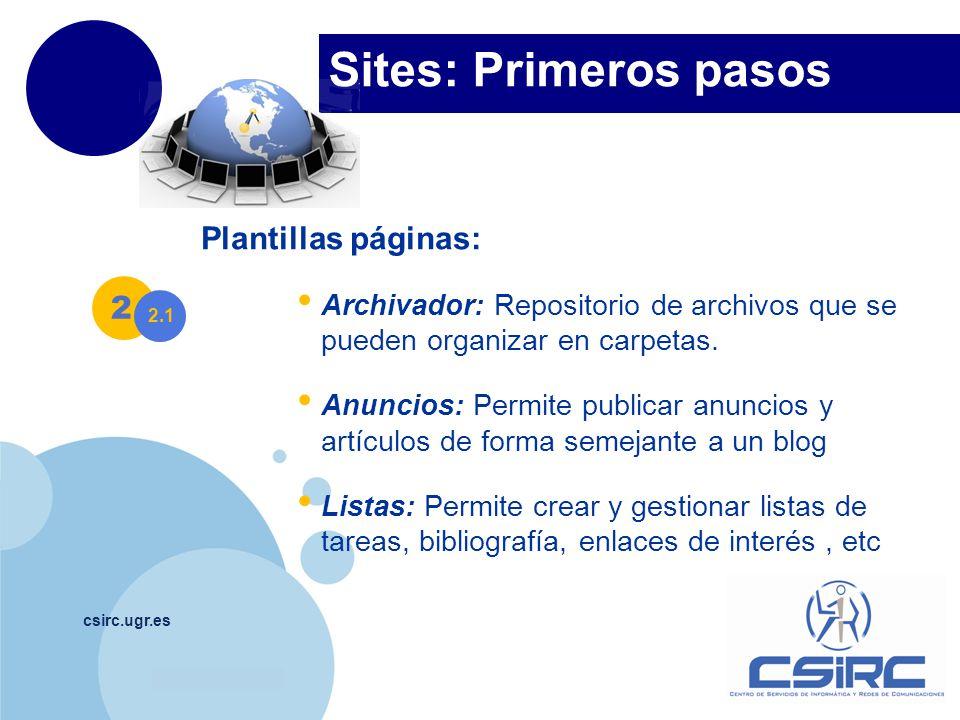 www.company.com Sites: Primeros pasos csirc.ugr.es Plantillas páginas: Archivador: Repositorio de archivos que se pueden organizar en carpetas. Anunci