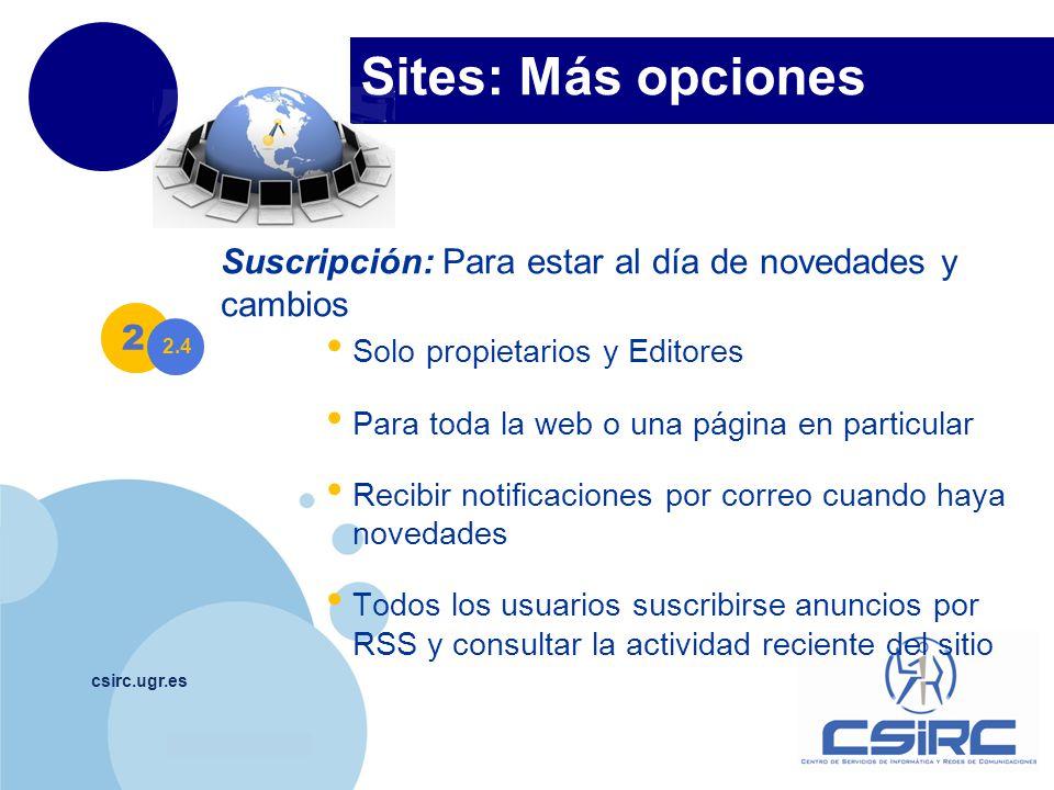 www.company.com Sites: Más opciones csirc.ugr.es Suscripción: Para estar al día de novedades y cambios Solo propietarios y Editores Para toda la web o