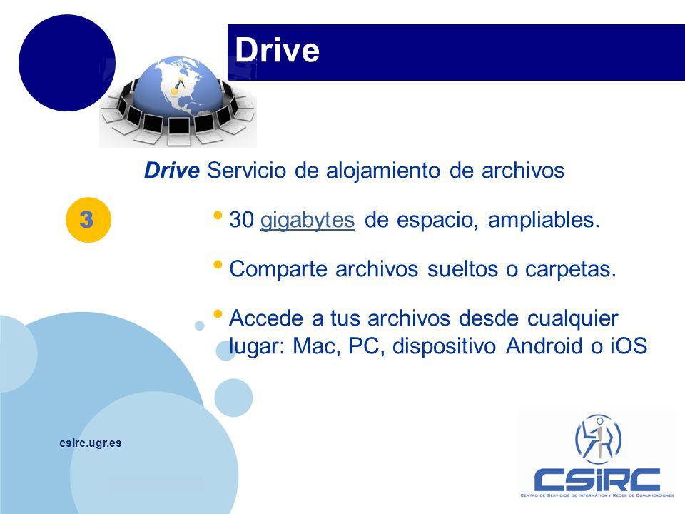www.company.com Drive csirc.ugr.es Drive Servicio de alojamiento de archivos 30 gigabytes de espacio, ampliables.gigabytes Comparte archivos sueltos o