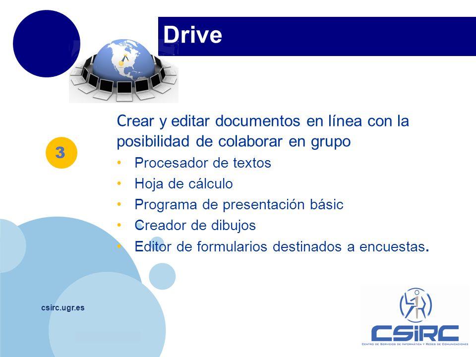 www.company.com Drive csirc.ugr.es 3 C rear y editar documentos en línea con la posibilidad de colaborar en grupo Procesador de textos Hoja de cálculo