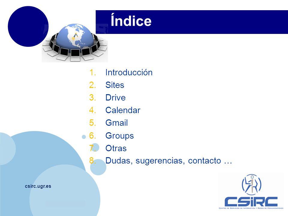 www.company.com Índice csirc.ugr.es 1.Introducción 2.Sites 3.Drive 4.Calendar 5.Gmail 6.Groups 7.Otras 8.Dudas, sugerencias, contacto …