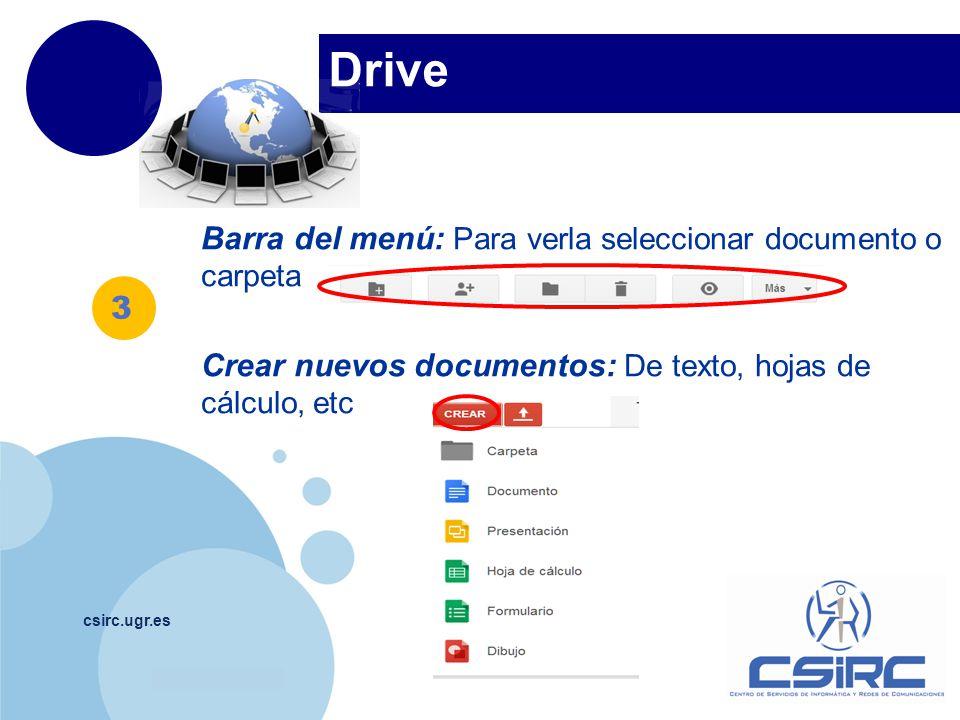 www.company.com Drive csirc.ugr.es Barra del menú: Para verla seleccionar documento o carpeta Crear nuevos documentos: De texto, hojas de cálculo, etc