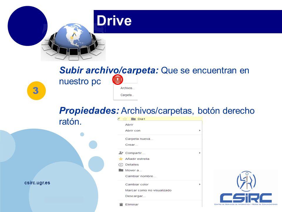 www.company.com Drive csirc.ugr.es Subir archivo/carpeta: Que se encuentran en nuestro pc Propiedades: Archivos/carpetas, botón derecho ratón. 3