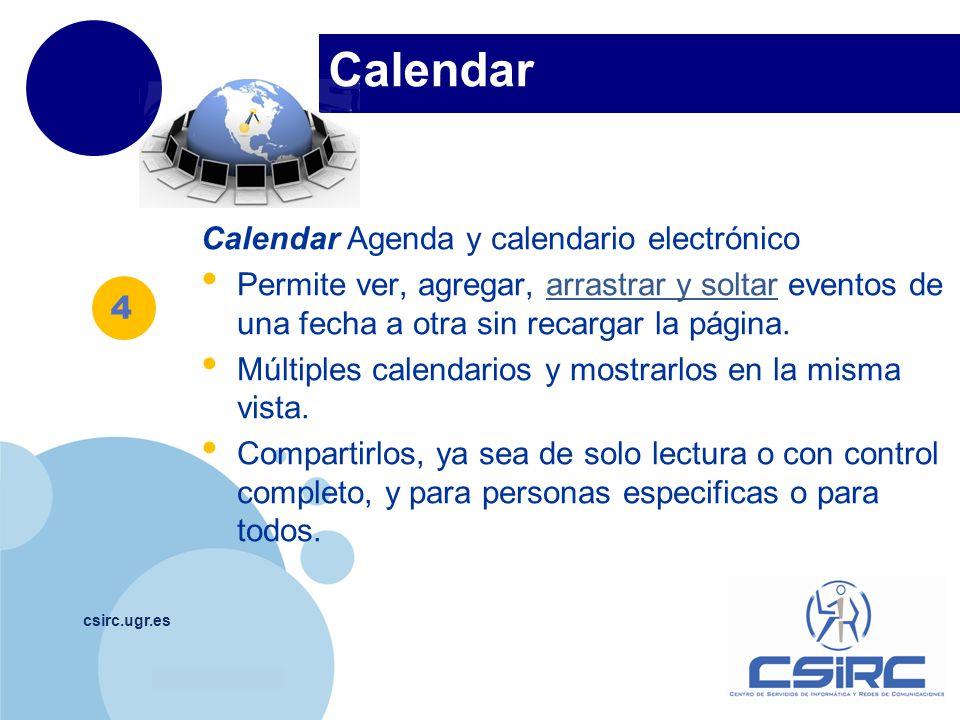 www.company.com Calendar csirc.ugr.es Calendar Agenda y calendario electrónico Permite ver, agregar, arrastrar y soltar eventos de una fecha a otra si