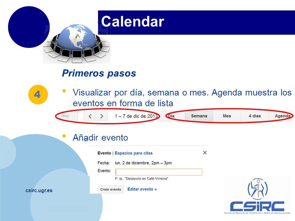 www.company.com Calendar csirc.ugr.es Primeros pasos Visualizar por día, semana o mes. Agenda muestra los eventos en forma de lista Añadir evento 4