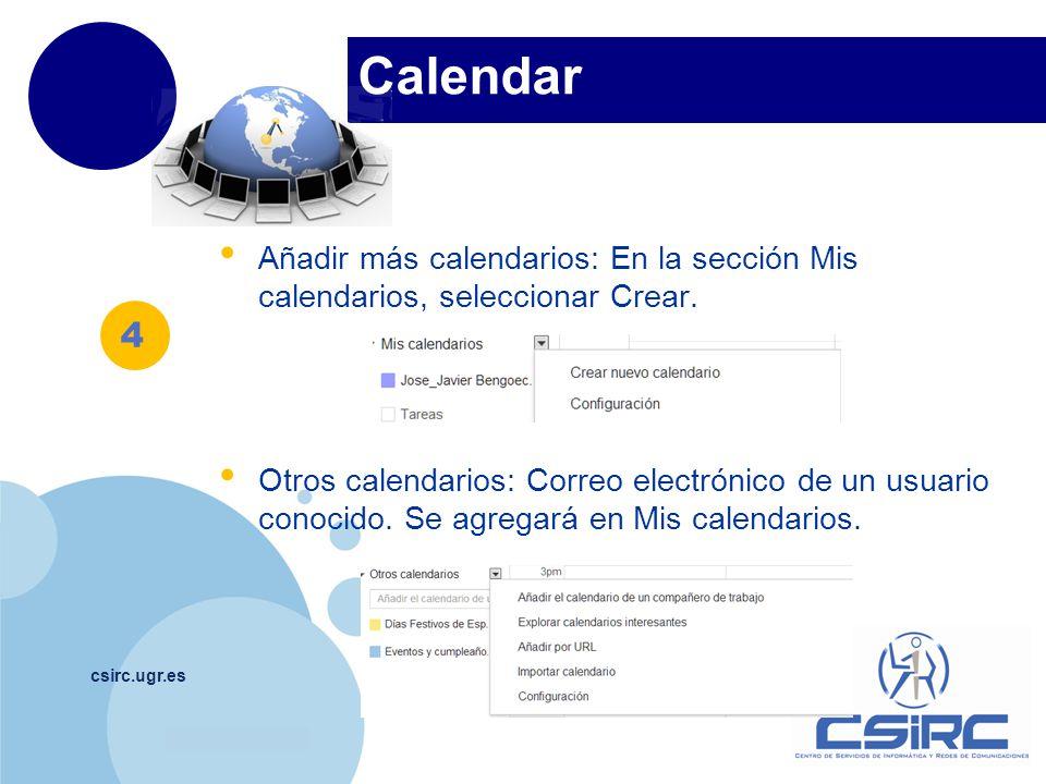 www.company.com Calendar csirc.ugr.es Añadir más calendarios: En la sección Mis calendarios, seleccionar Crear. Otros calendarios: Correo electrónico