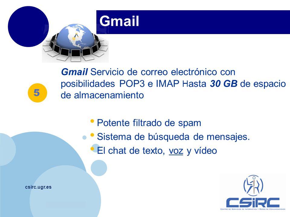www.company.com Gmail csirc.ugr.es Gmail Servicio de correo electrónico con posibilidades POP3 e IMAP H asta 30 GB de espacio de almacenamiento Potent