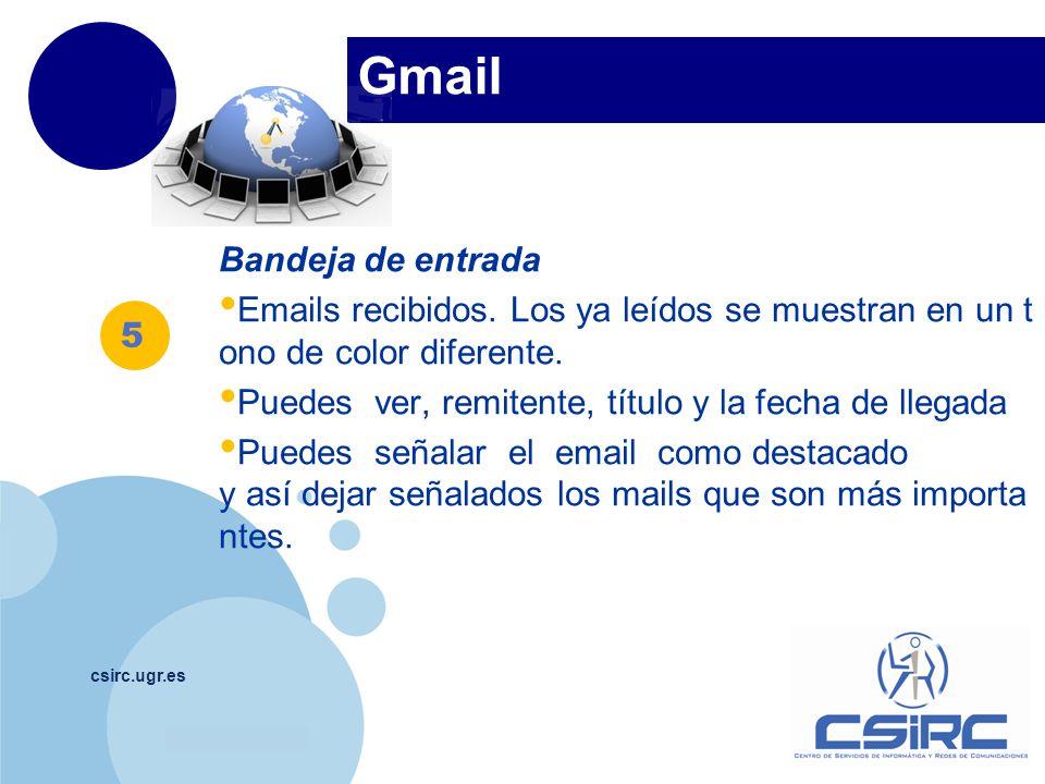 www.company.com Gmail csirc.ugr.es Bandeja de entrada Emails recibidos. Los ya leídos se muestran en un t ono de color diferente. Puedes ver, remitent