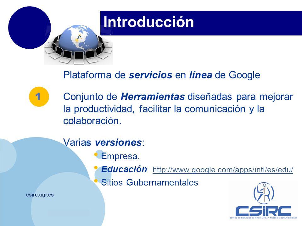 www.company.com Documenta csirc.ugr.es Otras: Talk, Picasa, Contacs Play tienda virtual para los usuarios de Google Apps.