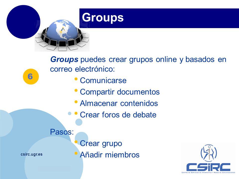 www.company.com Groups csirc.ugr.es Groups puedes crear grupos online y basados en correo electrónico: Comunicarse Compartir documentos Almacenar cont