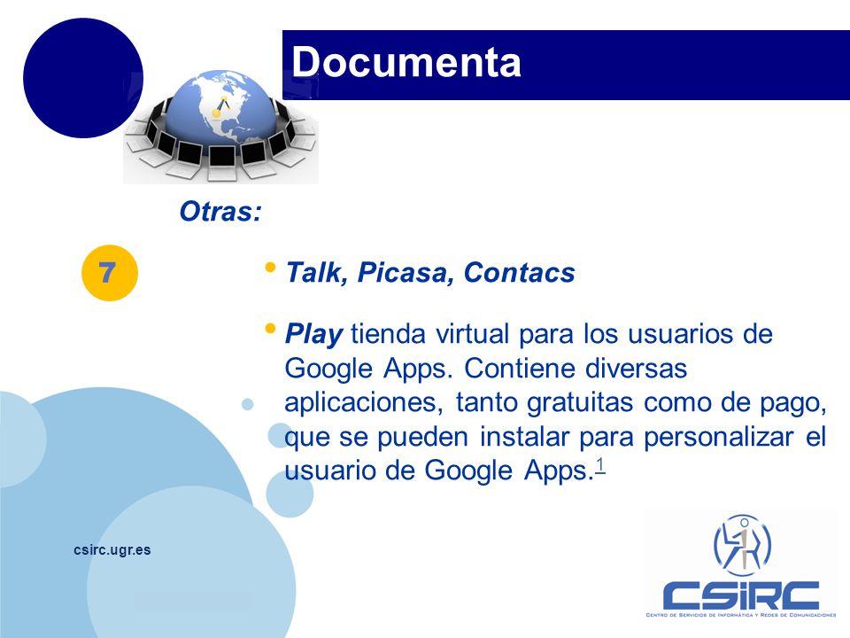 www.company.com Documenta csirc.ugr.es Otras: Talk, Picasa, Contacs Play tienda virtual para los usuarios de Google Apps. Contiene diversas aplicacion