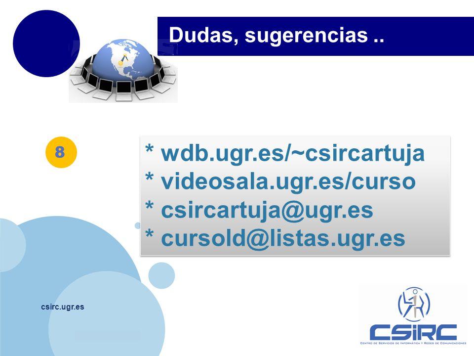 www.company.com csirc.ugr.es Dudas, sugerencias.. 8 * wdb.ugr.es/~csircartuja * videosala.ugr.es/curso * csircartuja@ugr.es * cursold@listas.ugr.es *