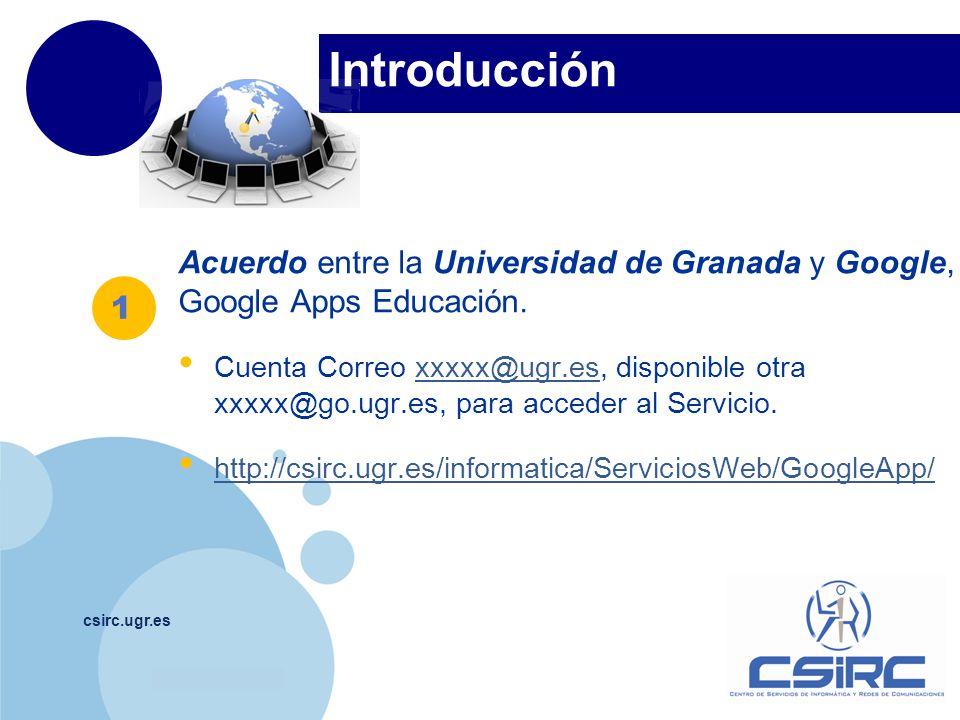 www.company.com Introducción csirc.ugr.es Acuerdo entre la Universidad de Granada y Google, Google Apps Educación. Cuenta Correo xxxxx@ugr.es, disponi