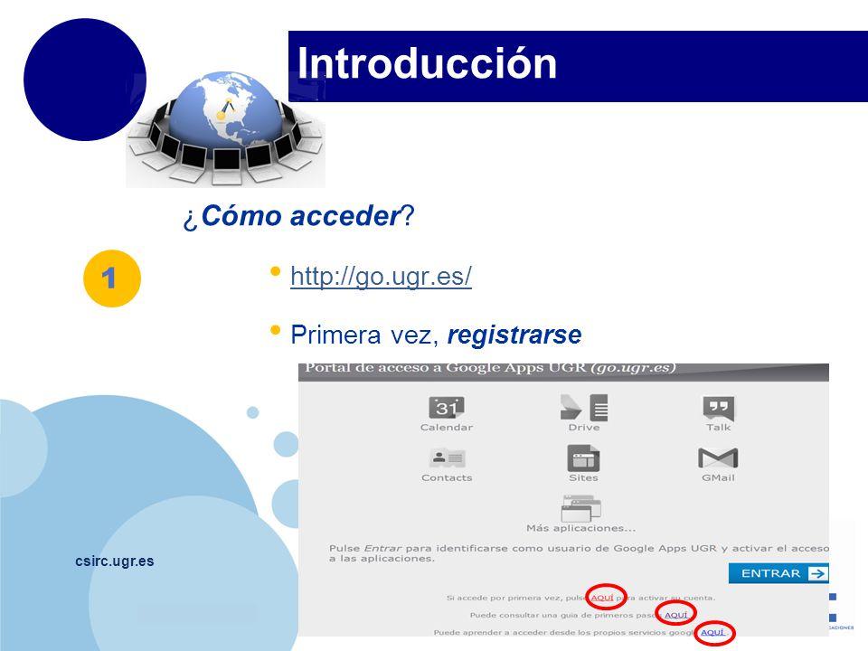 www.company.com Introducción csirc.ugr.es ¿Cómo acceder? http://go.ugr.es/ Primera vez, registrarse 1