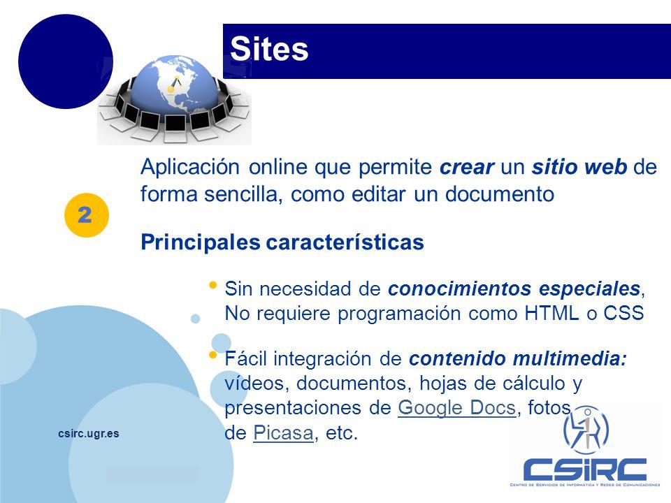 www.company.com Sites csirc.ugr.es Aplicación online que permite crear un sitio web de forma sencilla, como editar un documento Principales caracterís