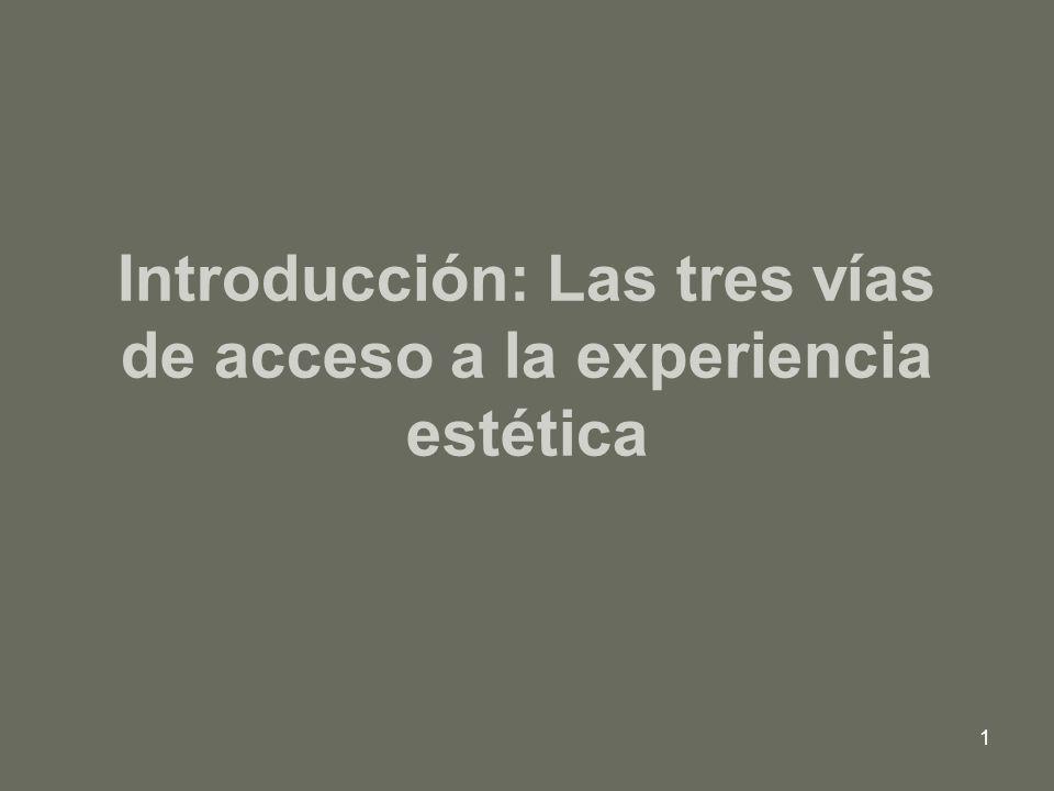 1 Introducción: Las tres vías de acceso a la experiencia estética