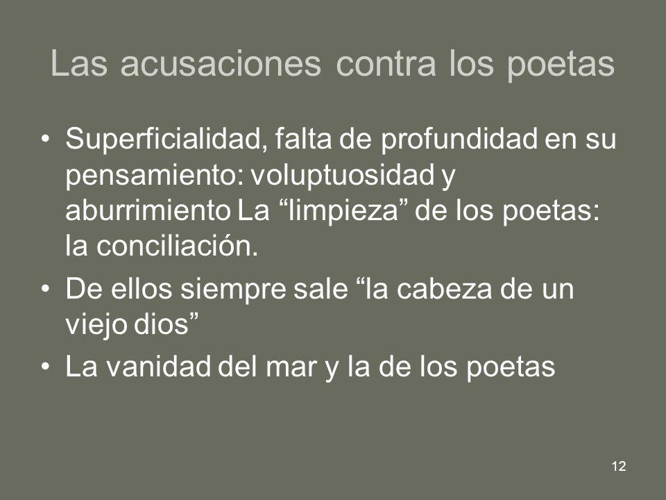 12 Las acusaciones contra los poetas Superficialidad, falta de profundidad en su pensamiento: voluptuosidad y aburrimiento La limpieza de los poetas: la conciliación.