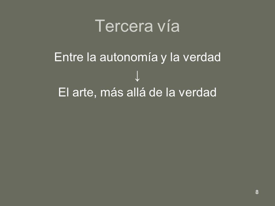 8 Tercera vía Entre la autonomía y la verdad El arte, más allá de la verdad