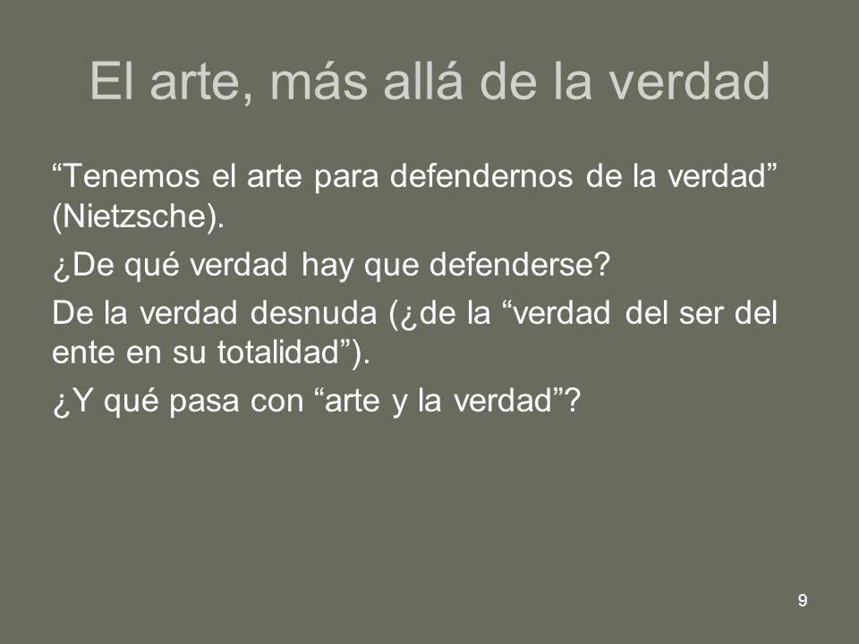 9 Tenemos el arte para defendernos de la verdad (Nietzsche).