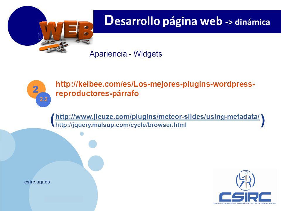 www.company.com csirc.ugr.es 2 D esarrollo página web -> dinámica 2.2 Apariencia - Widgets http://keibee.com/es/Los-mejores-plugins-wordpress- reprodu