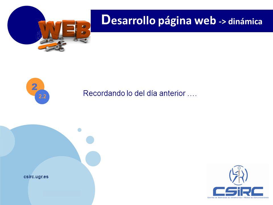 www.company.com csirc.ugr.es 2 Información Web: https://csirc.ugr.es/informatica/ServiciosCorporativos/PaginaWeb/ WebDinamica D esarrollo página web -> dinámica 2.2 Lo que debemos hacer: Solicitud Instalación WordPress -Instalación algunas aplicaciones- Definir contenido