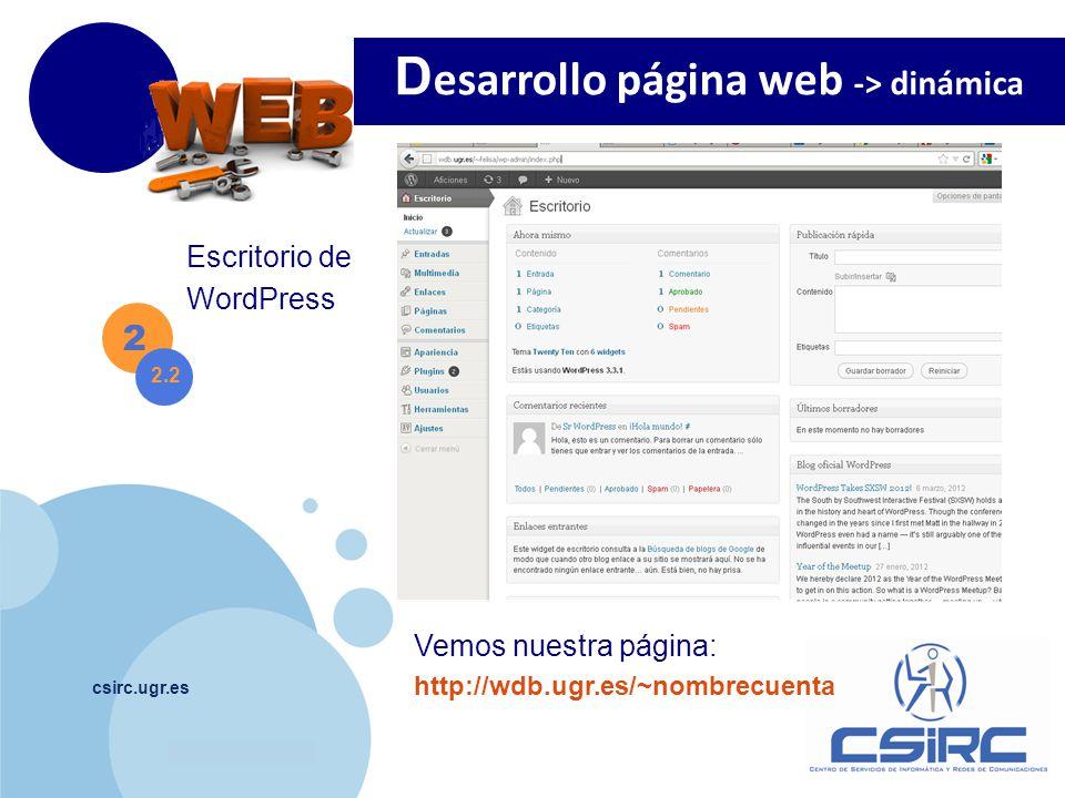 www.company.com csirc.ugr.es 2 D esarrollo página web -> dinámica 2.2 Apariencia - Widgets http://keibee.com/es/Los-mejores-plugins-wordpress- reproductores-párrafo / http://www.jleuze.com/plugins/meteor-slides/using-metadata/ http://jquery.malsup.com/cycle/browser.html ( )