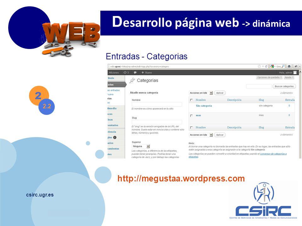www.company.com csirc.ugr.es 2 Entradas - Categorias D esarrollo página web -> dinámica 2.2 http://megustaa.wordpress.com