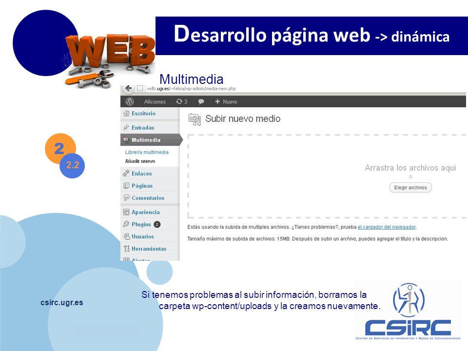 www.company.com csirc.ugr.es 2 Multimedia D esarrollo página web -> dinámica 2.2 Si tenemos problemas al subir información, borramos la carpeta wp-con