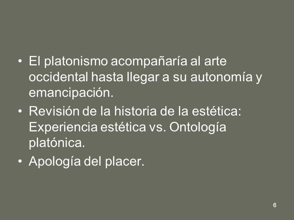 7 La ambigüedad del platonismo y su proyección moderna En el humanismo renacentista: –El arte tiene la más alta función cosmológica: mediación entre la praxis de la experiencia sensible y la contemplación teórica.