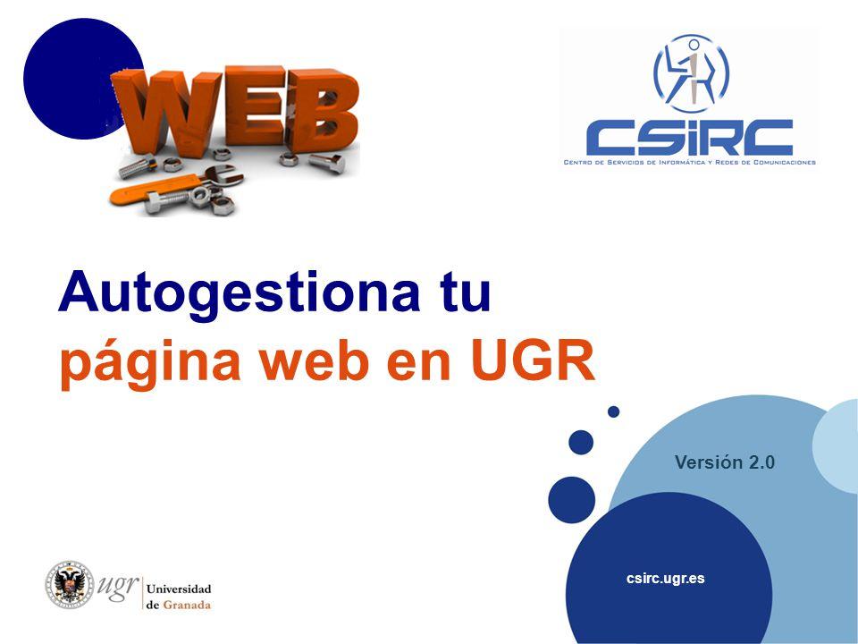 csirc.ugr.es Versión 2.0 Autogestiona tu página web en UGR