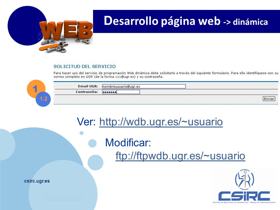 www.company.com csirc.ugr.es 1 1.2 Ver: http://wdb.ugr.es/~usuariohttp://wdb.ugr.es/~usuario Modificar: ftp://ftpwdb.ugr.es/~usuario ftp://ftpwdb.ugr.es/~usuario D esarrollo página web -> dinámica