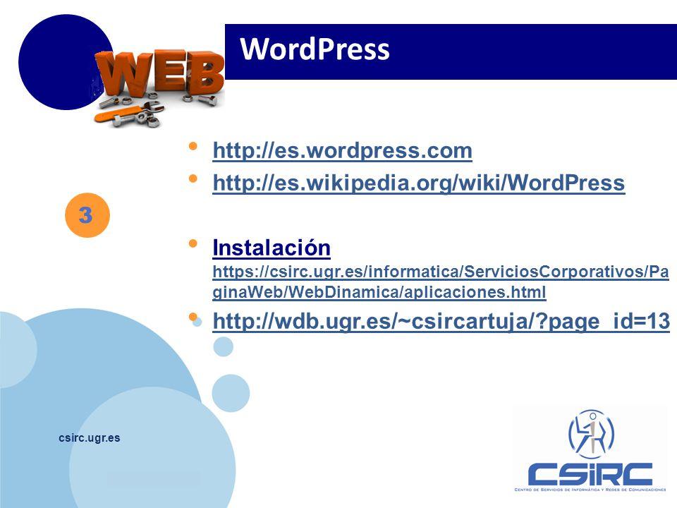 www.company.com csirc.ugr.es http://es.wordpress.com http://es.wikipedia.org/wiki/WordPress Instalación https://csirc.ugr.es/informatica/ServiciosCorporativos/Pa ginaWeb/WebDinamica/aplicaciones.html https://csirc.ugr.es/informatica/ServiciosCorporativos/Pa ginaWeb/WebDinamica/aplicaciones.html http://wdb.ugr.es/~csircartuja/ page_id=13 3 WordPress