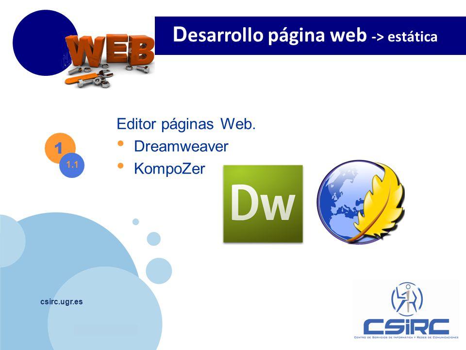 www.company.com csirc.ugr.es 1 Información Web: https://csirc.ugr.es/informatica/ServiciosCorporativos/WebDinamica 1.2 Lo que debemos hacer: Solicitud Instalación Aplicación https://csirc.ugr.es/informatica/ServiciosCorporativos/PaginaWeb /WebDinamica/aplicaciones.html https://csirc.ugr.es/informatica/ServiciosCorporativos/PaginaWeb /WebDinamica/aplicaciones.html Definir contenido D esarrollo página web -> dinámica