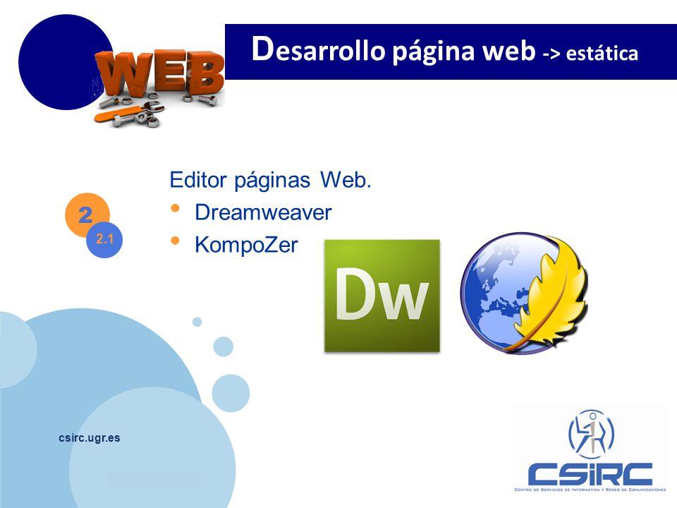 www.company.com csirc.ugr.es Editor páginas Web. Dreamweaver KompoZer 2 2.1 D esarrollo página web -> estática